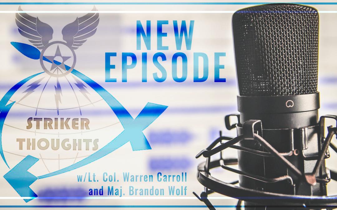 Striker Thoughts Podcast: Lt. Col. Warren Carroll and Maj. Brandon Wolf